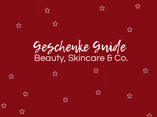 Geschenke Guide Beauty, Skincare & Co.